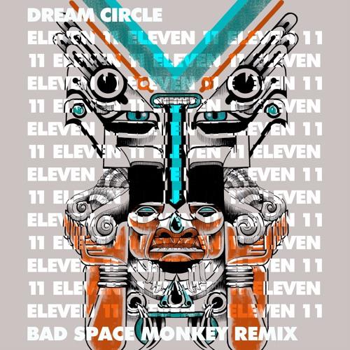 Dream Circle - 11:11 Feat. Omboy Rॐ (Bad Space Monkey Remix)