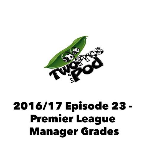 2016/17 Episode 23 - Premier League Manager Grades