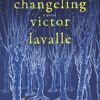 The Changeling by Victor LaValle, read by Victor LaValle