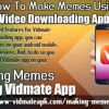 How To Make Memes Using Vidmate Video Downloading Application