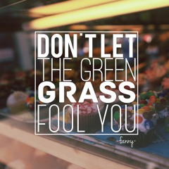 DON'T LET THE GREEN GRASS FOOL YOU