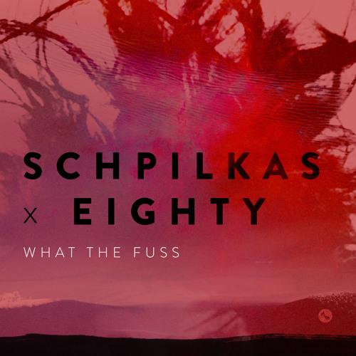 Schpilkas & Eighty - What The Fuss