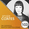 Episode 104: Angie Coates - OK Google, Watch Sketch Zone.