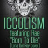 ICCULISM ft. Rae - Born To Die(Lana Del Rey cover)