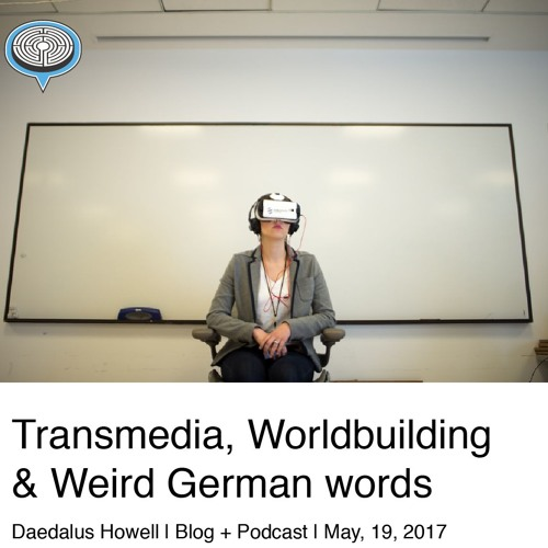 007: Transmedia, Worldbuilding and Weird German Words