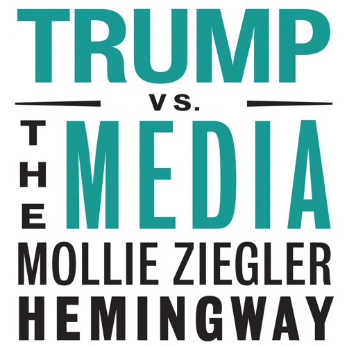 Mollie Hemingway's 'Trump vs. The Media'