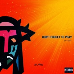 Don't Forget To Pray (freestyle)
