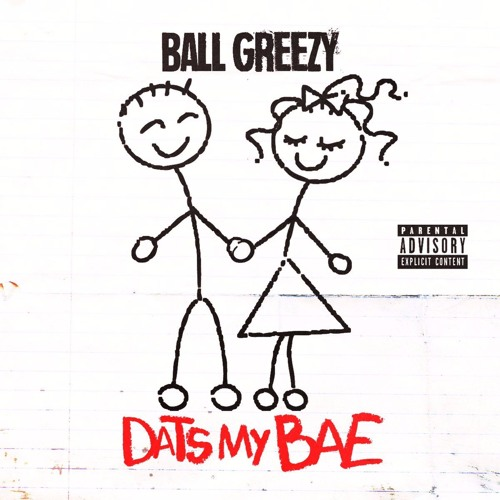 Ball Greezy - Dats My Bae