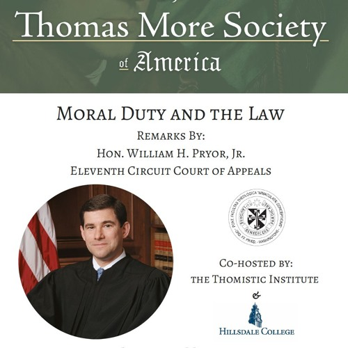 "Hon. William H. Pryor, Jr: ""Moral Duty and the Rule of Law"" (May 2017, DC)"