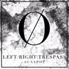 LEFT/RIGHT & TRESPASS | SUNSPOT