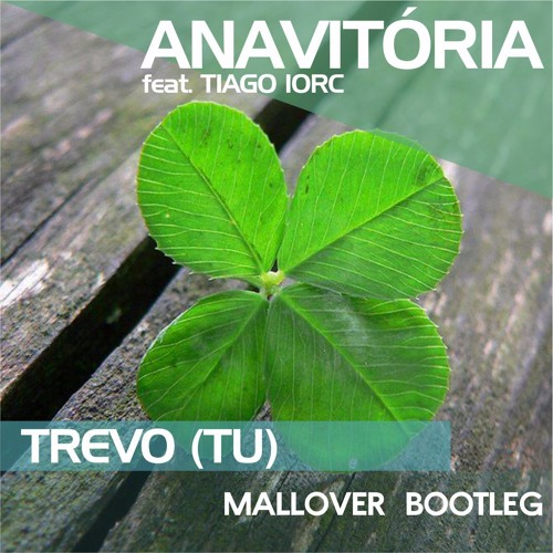 Baixar Anavitória Feat. Tiago Iorc - Trevo (Mallover Bootleg) PREVIEW VERSION 1 (free download)