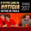 O GOLPE DE LULA E FORO DE SP CONTRA TEMER - COM HEITOR DE PAOLA - 19/05/2017
