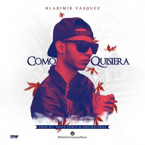 Bladimir Vásquez - Como Quisiera ( Audio Official )