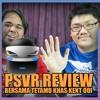 Playstation KampungCast #6( 18.03.17) PSVR Review (Tetamu Khas : Kent Ooi)