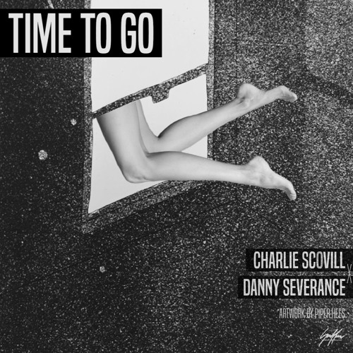 Charlie Scovill X Danny Severance - Time To Go