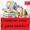 Comprar casa é para otário ? Viver de aluguel compensa ? Uma grande polêmica da Educação Financeira.