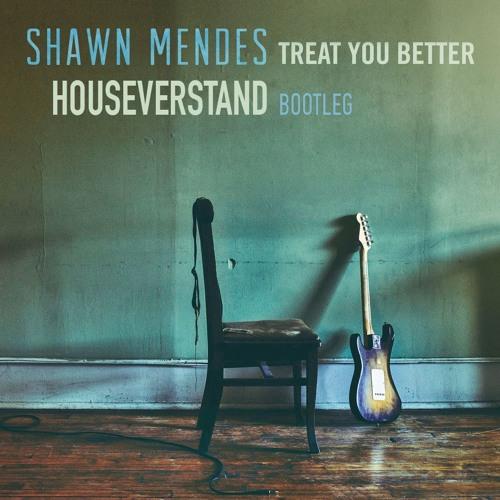 Shawn Mendes - Treat You Better (HouseVerstand Bootleg)