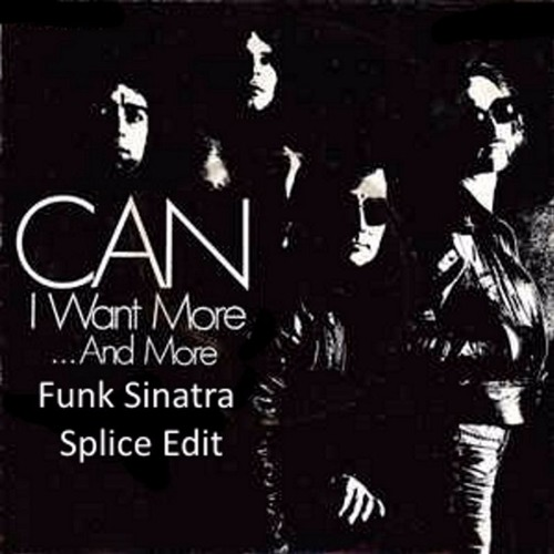 Can - I want More...and More (Funk Sinatra Splice Edit)