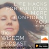 LIFE HACKS for Building A More Confident YOU - 'the WISDOM PODCAST' episode 6 with Dorothy Ratusny