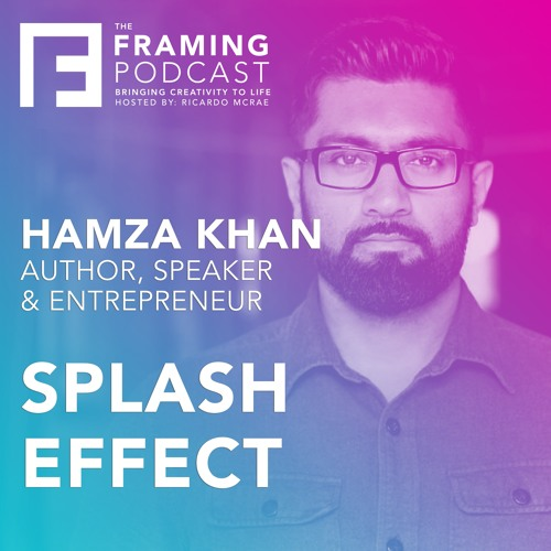 E 12 Hamza Khan - Splash Effect | The Framing Podcast