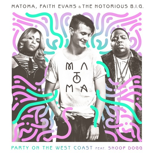 Matoma, Faith Evans & The Notorious B.I.G - Party On The West Coast (feat. Snoop Dogg)