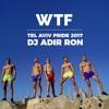 DJ Adir Ron - Pride 2017 LIVE Set, WTF Tel Aviv