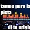 Tamos Puro La Pista Dj Tv Original Mix