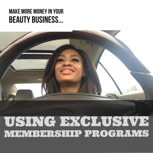 Make More Money In Your Beauty Industry Business with Membership Programs