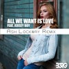 B3rg feat Jersey Boy - All We Want Is Love (Ash Lockway Remix)