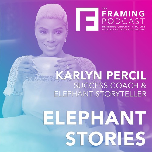 E 10 Karlyn Percil - Elephant Stories | The Framing Podcast
