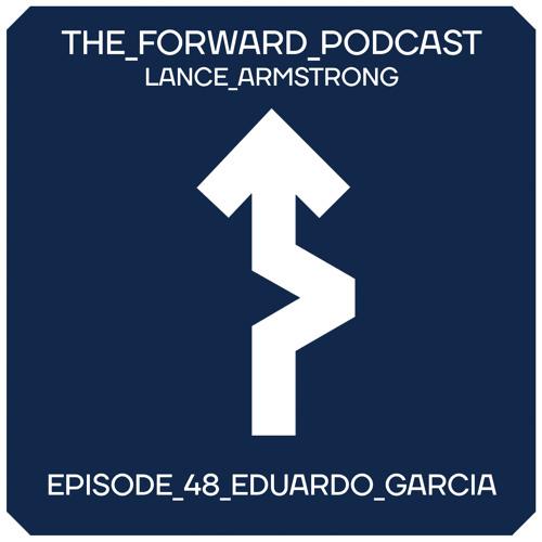 Episode 48 - Eduardo Garcia // The Forward Podcast with Lance Armstrong