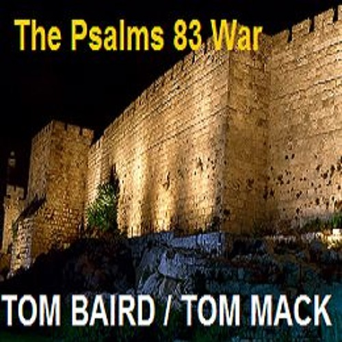 Episode 4370 - The Psalms 83 War - Part 3  - Tom Baird and Tom Mack