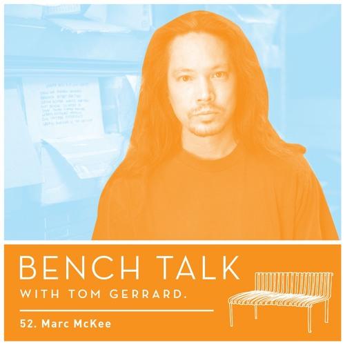 Bench Talk 52 - Marc McKee