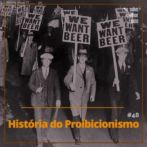 SMJ #48 - História do Proibicionismo