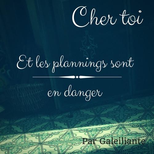 Cher toi - les planning sont en danger