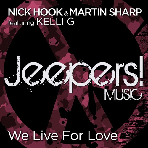 Nick Hook & Martin Sharp featuring Kelli G - We Live For Love - mixes