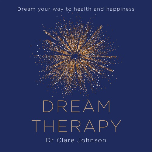 Dream Therapy, Written and Read by Dr Clare Johnson