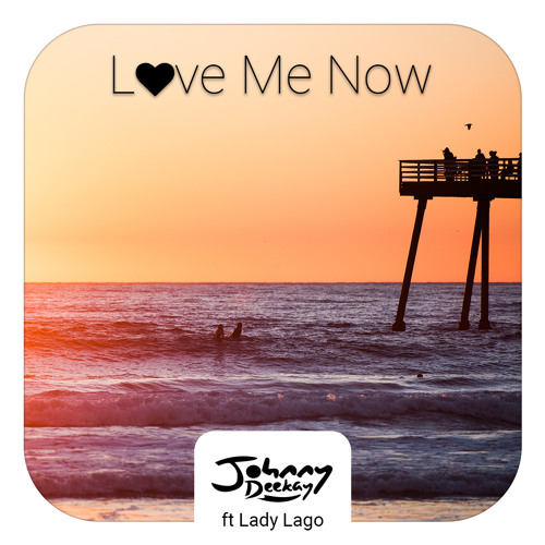 Johnny Deekay ft Lady Lago - Love Me Now (buy=free download)