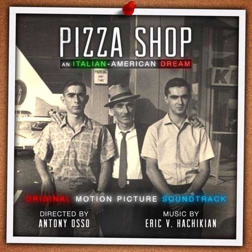 Pizza Shop: An Italian-American Dream - Original Soundtrack by Eric V. Hachikian