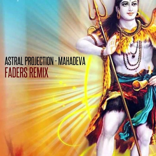 Astral Projection - Mahadeva (Faders Remix) ***FREE DOWNLOAD***