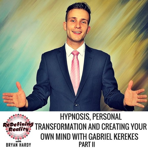 Hypnosis, Personal Transformation and Creating Your Own Mind with Gabriel Kerekes Part Two - Ep 35