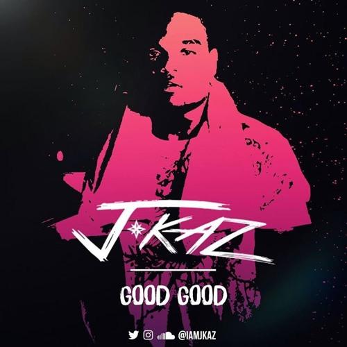 J Kaz - Good Good [Gyal Gimmi Riddim]