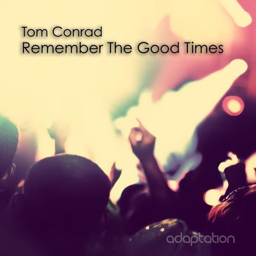 Tom Conrad - Remember The Good Times (Original Mix)