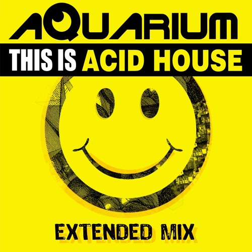 Dj aquarium this is acid house extended mix spinnin for Acid house records