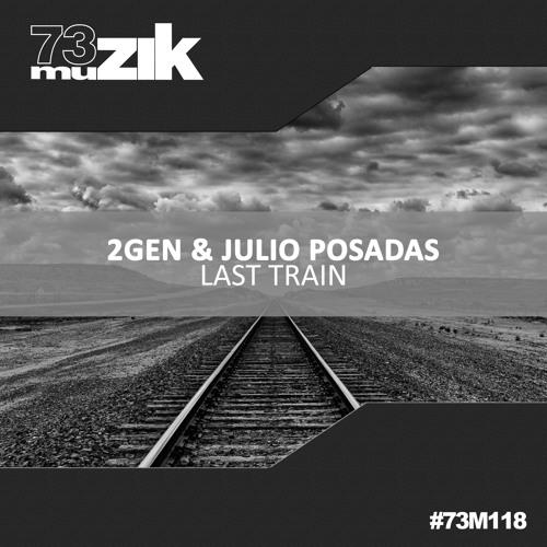73M118 : 2Gen & Julio Posadas - Last Train (Original Mix)