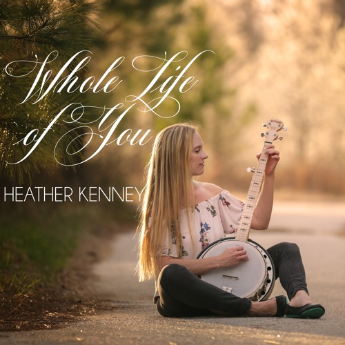 Whole Life of You by Heather Kenney