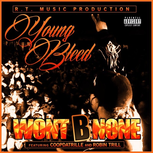 Young Bleed - Wont B None (Feat Robin Trill & Coopdatrille) [Produced By R/T MUSIC PRODUCTION]