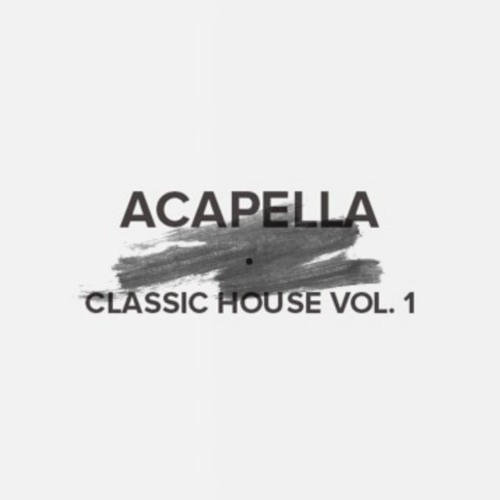 Acapella Classic House Vol  1 (FREE DOWNLOAD) by EDM Support