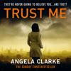 Trust Me, By Angela Clarke, Read by Imogen Wilde