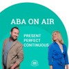 Ep. 71 Present Perfect Continuous   ABA on Air